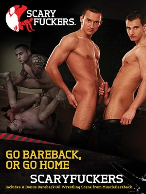 Go Bareback, Or Go Home - DVD Scary Fuckers